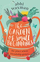 The Garden of Small Beginnings: A gloriously funny and heart-warming springtime read (English Edition)