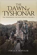 The Dawn of Tyshonar: The Shimmering Axe Saga Epoch 1 Volume 1