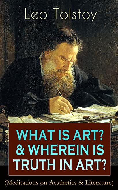 WHAT IS ART? & WHEREIN IS TRUTH IN ART? (Meditations on Aesthetics & Literature): On the Significance of Science and Art, Shakespeare and the Drama, The ... Stop and Think!... (English Edition)