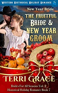 New Year Bride - The Fruitful Bride and New Year Groom: Western Historical Holiday Romance (Brides For All Seasons Volume 4 Book 7)