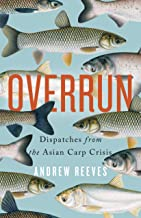 Overrun: Dispatches from the Asian Carp Crisis (English Edition)