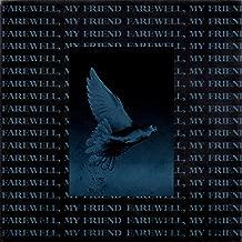 Farewell, My Friend. [Explicit]