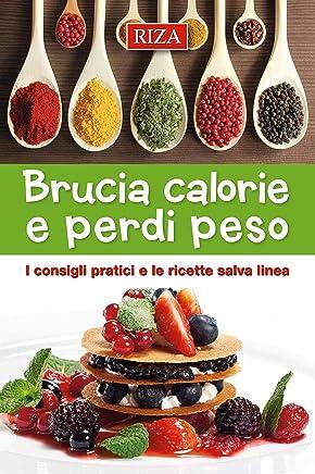 Brucia calorie e perdipeso: I consigli pratici e le ricette salva linea