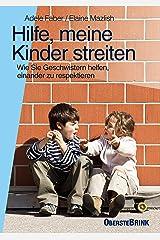 Hilfe, meine Kinder streiten: Wie Sie Geschwistern helfen, einander zu respektieren (German Edition) Kindle Edition