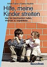 Hilfe, meine Kinder streiten: Wie Sie Geschwistern helfen, einander zu respektieren (German Edition)