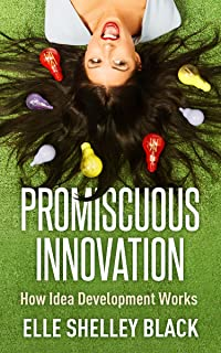 Promiscuous Innovation: How Idea Development Works (English Edition)