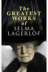 The Greatest Works of Selma Lagerlöf: The Story of Gösta Berling, The Wonderful Adventures of Nils, Thy Soul Shall Bear Witness, Jerusalem Kindle Edition