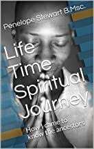 Life Time Spiritual Journey: How I came to know the ancestors