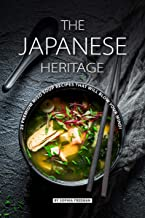 The Japanese Heritage: 25 Premium Miso Soup Recipes that will Blow your Mind!