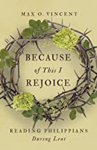 Because of This I Rejoice: Reading Philippians During Lent