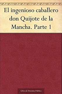 El ingenioso caballero don Quijote de la Mancha. Parte 1 (Spanish Edition)