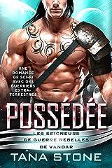 Possédée: Une romance de science-fiction avec des guerriers extra-terrestres (Les Seigneurs de guerre rebelles de Vandar t. 1) Format Kindle