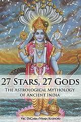 27 Stars, 27 Gods: The Astrological Mythology of Ancient India Kindle Edition