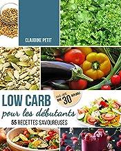 Low Carb pour Débutants: Défi de 30 jours et 55 recettes savoureuses - Mincir rapidement et sainement sans avoir faim avec...