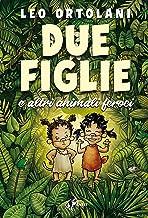Scaricare Libri Due figlie e altri animali feroci PDF