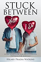Stuck Between Hello & I Do: 10 Day Devotional for Singles/Couples Preparing for Marriage (Stuck Between Series Book 1)