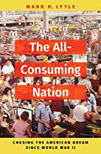 The All-Consuming Nation: Chasing the American Dream Since World War II