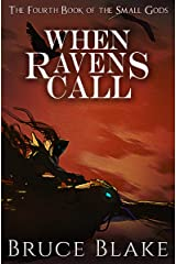When Ravens Call: The Fourth Book in the Small Gods Epic Fantasy Series (The Books of the Small Gods 4) Kindle Edition