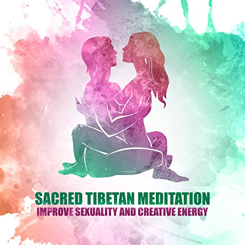 Sacred Tibetan Meditation: Improve Sexuality and Creative ...