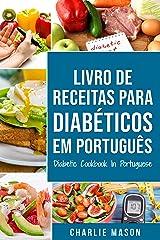 Livro De Receitas Para Diabéticos Em Português/ Diabetic Cookbook In Portuguese: Receitas fáceis, deliciosas e balanceada eBook Kindle