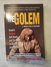 The Golem a World Held Hostage, Israel's Nuclear Hell Bomb and the Road to Global Armageddon