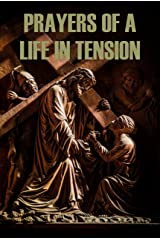 Prayers of a Life in Tension Kindle Edition