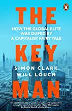 The Key Man: How the Global Elite Was Duped by a Capitalist Fairy Tale (English Edition)