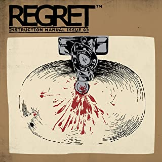 Regret Instruction Manual Issue Three: Will It Ever Stop? [Explicit]