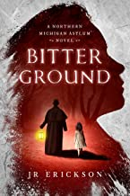 Bitter Ground : A Northern Michigan Asylum Novel