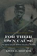 For Their Own Cause: The 27th United States Colored Troops (Civil War in the North)