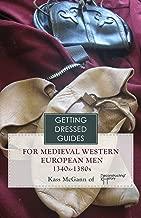 14th century Western European Men's Getting Dressed Guide for the years 1340-1380 (Getting Dressed Guides) (English Edition)