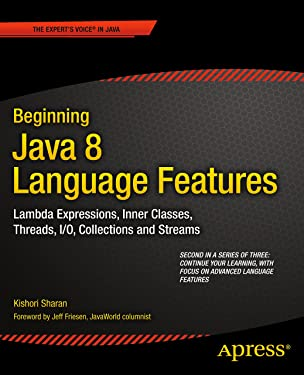 Beginning Java 8 Language Features: Lambda Expressions, Inner Classes, Threads, I/O, Collections, and Streams