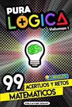 Pura Lógica (Volumen 1) : 99 Acertijos y Retos Matemáticos en 3 Niveles | Diviértete con Juegos de Ingenio y Enigmas de Matemáticas para Niños y Adultos