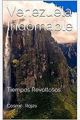 Venezuela Indomable: Tiempos Revoltosos (Spanish Edition) Kindle Edition
