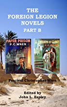 The Foreign Legion Novels Part B: Paper Prison & The Uniform of Glory (The Collected Novels of P. C. Wren Book 3)