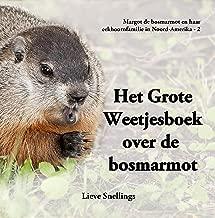 Het Grote Weetjesboek over de bosmarmot: Alles wat je altijd al wilde weten over de bosmarmot (Margot de bosmarmot en haar eekhoornfamilie in Noord-Amerika Book 2)