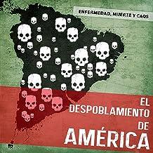 El despoblamiento de América: Enfermedad, muerte y caos [The Depopulation of America: Illness, Death and Chaos]