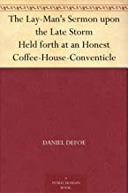 The Lay-Man's Sermon upon the Late Storm Held forth at an Honest Coffee-House-Conventicle