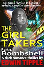 THE GIRL TAKERS PART 1 BOMBSHELL: Still missing, four years on memories of her fading. A desperate sister still searches. (Kat & Robin Thriller)