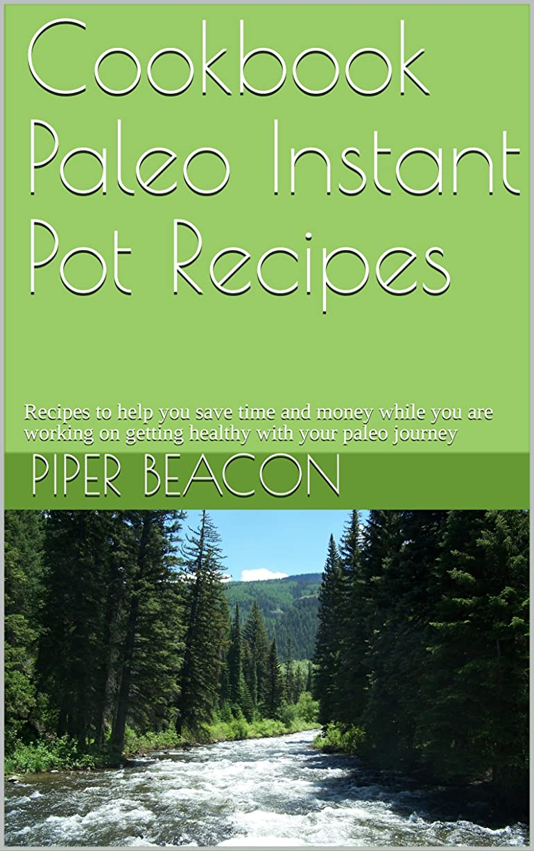Cookbook Paleo Instant Pot Recipes: Recipes to help you save time and money while you are working on getting healthy with your paleo journey (English Edition)