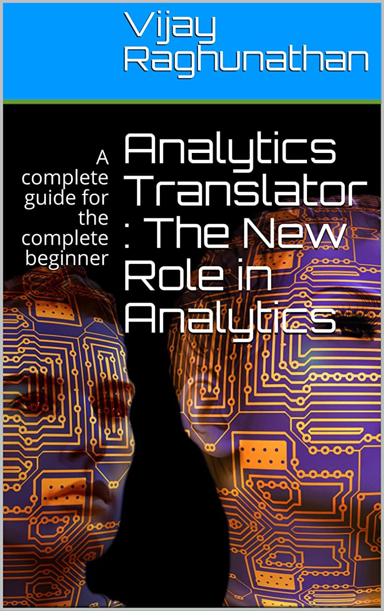追う荒涼とした報奨金Analytics Translator : The New Role in Analytics: A complete data translator guide for the complete beginner (English Edition)