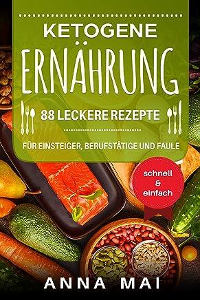 Ketogene Ernährung: 88 leckere Rezepte für Einsteiger, Berufstätige und Faule (German Edition)