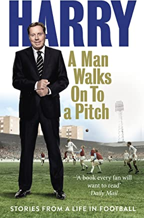 A Man Walks On To a Pitch: Stories from a Life in Football (English Edition)