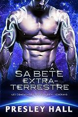 Sa Bête extraterrestre (Les compagnons des guerriers Voxérans t. 3) Format Kindle