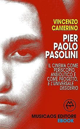 Pier Paolo Pasolini. Il cinema come periscopio ansiolitico e come progetto, e luniversale desiderio
