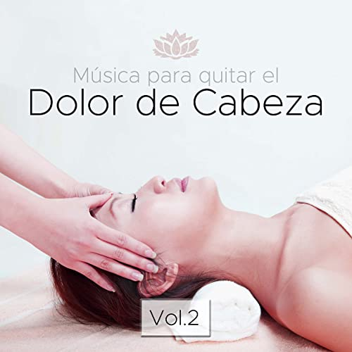 Música para Quitar el Dolor de Cabeza Vol.2 de Asian Zen Spa ...