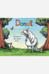 Donut: The Unicorn Who Wants to Fly Kindle Edition