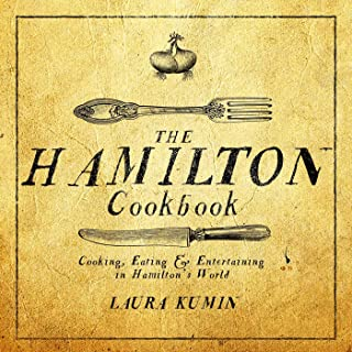 The Hamilton Cookbook: Cooking, Eating, and Entertaining in Hamilton's World