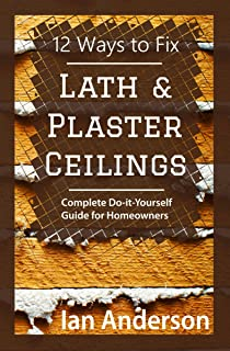 12 Ways to Fix Lath and Plaster Ceilings: Complete Do-it-Yourself Guide for Homeowners