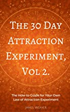 The 30 Day Attraction Experiment, Vol 2: The How-to Guide for Your Own Law of Attraction Experiment